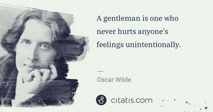 Oscar Wilde: A gentleman is one who never hurts anyone's feelings ... | Citatis