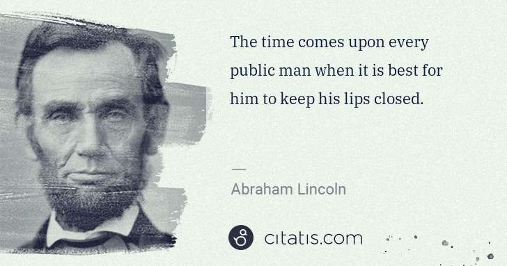 Abraham Lincoln: The time comes upon every public man when it is best for ... | Citatis