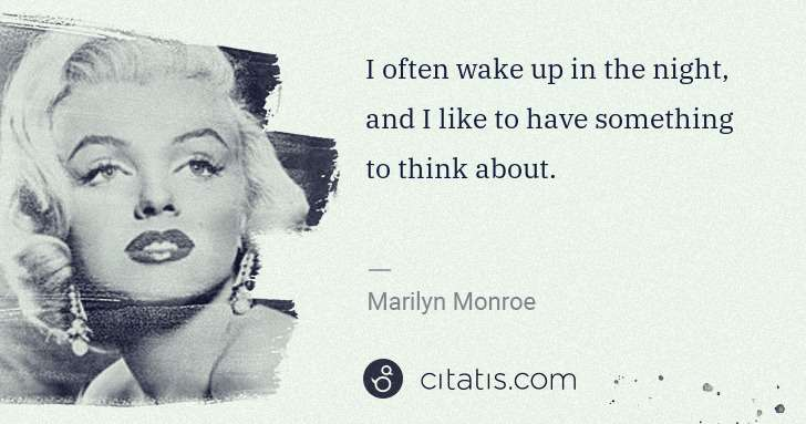 Marilyn Monroe: I often wake up in the night, and I like to have something ... | Citatis
