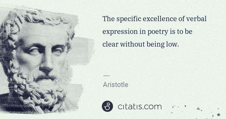Aristotle: The specific excellence of verbal expression in poetry is ... | Citatis