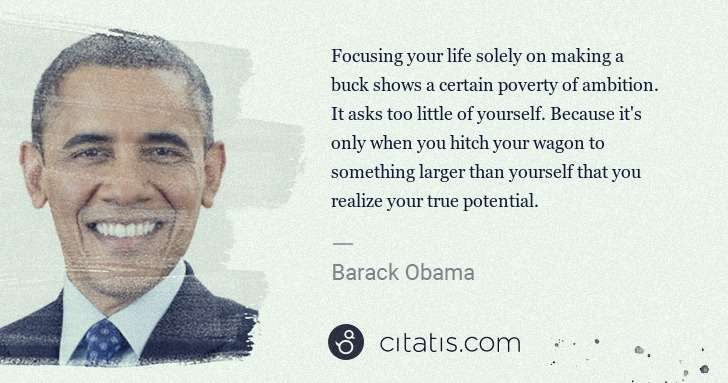 Barack Obama: Focusing your life solely on making a buck shows a certain ... | Citatis