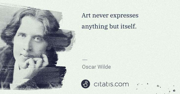 Oscar Wilde: Art never expresses anything but itself. | Citatis