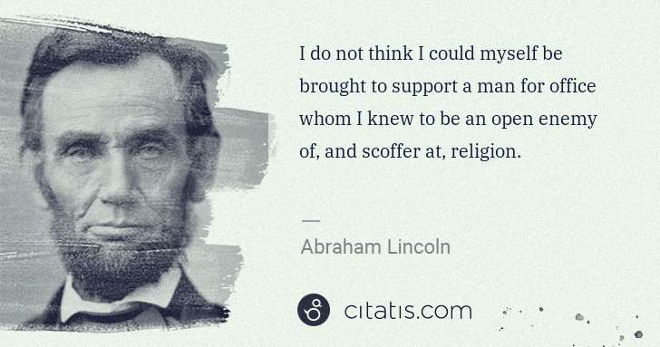 Abraham Lincoln: I do not think I could myself be brought to support a man ... | Citatis