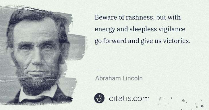 Abraham Lincoln: Beware of rashness, but with energy and sleepless ... | Citatis