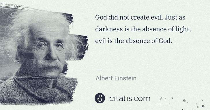 Albert Einstein: God did not create evil. Just as darkness is the absence ... | Citatis