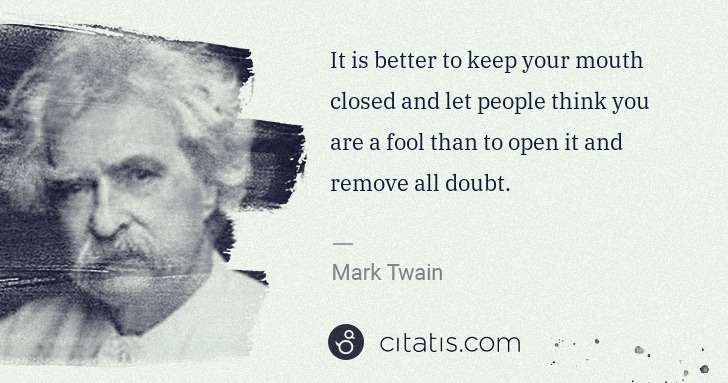 Mark Twain: It is better to keep your mouth closed and let people ... | Citatis
