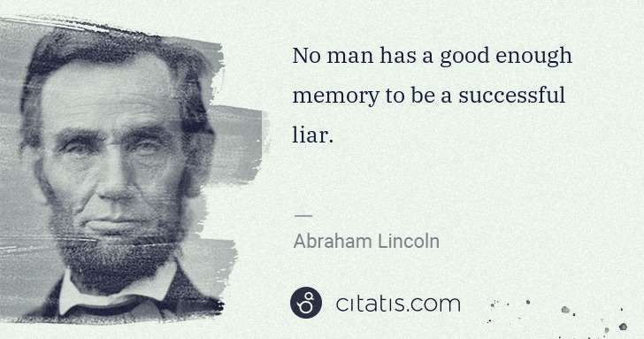 Abraham Lincoln: No man has a good enough memory to be a successful liar. | Citatis