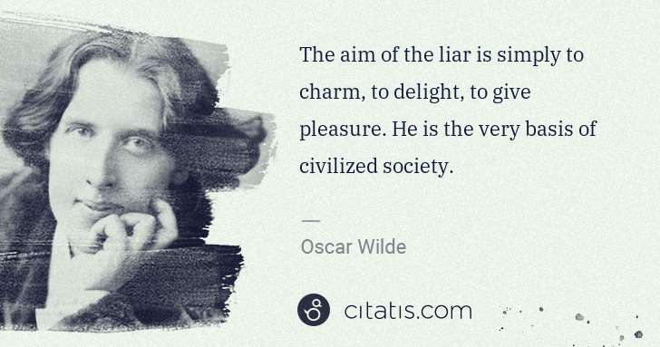Oscar Wilde: The aim of the liar is simply to charm, to delight, to ... | Citatis