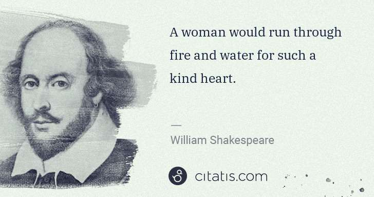 William Shakespeare: A woman would run through fire and water for such a kind ... | Citatis