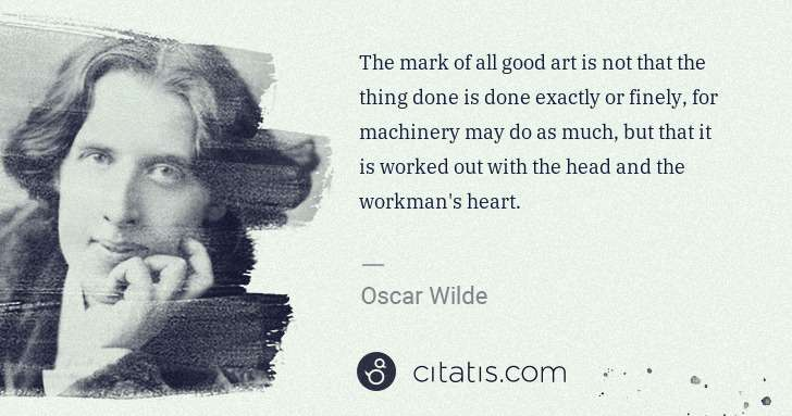 Oscar Wilde: The mark of all good art is not that the thing done is ... | Citatis