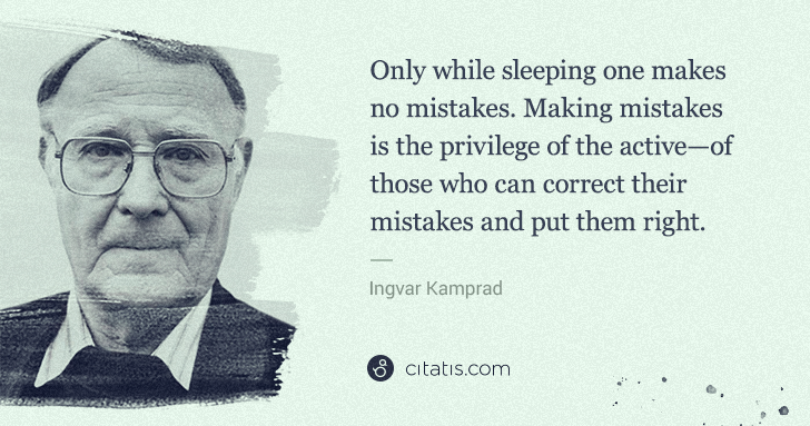 Ingvar Kamprad: Only while sleeping one makes no mistakes. Making mistakes ... | Citatis