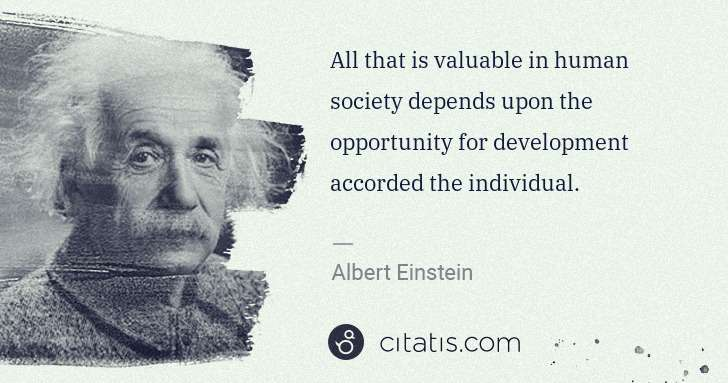 Albert Einstein: All that is valuable in human society depends upon the ... | Citatis