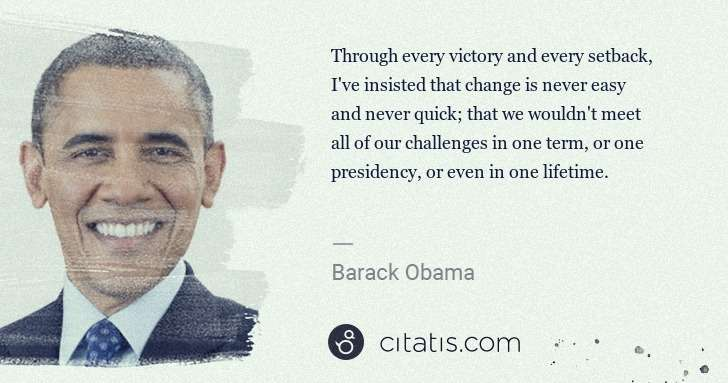 Barack Obama: Through every victory and every setback, I've insisted ... | Citatis