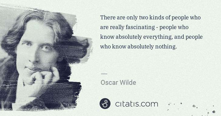 Oscar Wilde: There are only two kinds of people who are really ... | Citatis