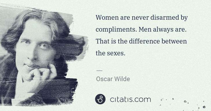 Oscar Wilde: Women are never disarmed by compliments. Men always are. ... | Citatis