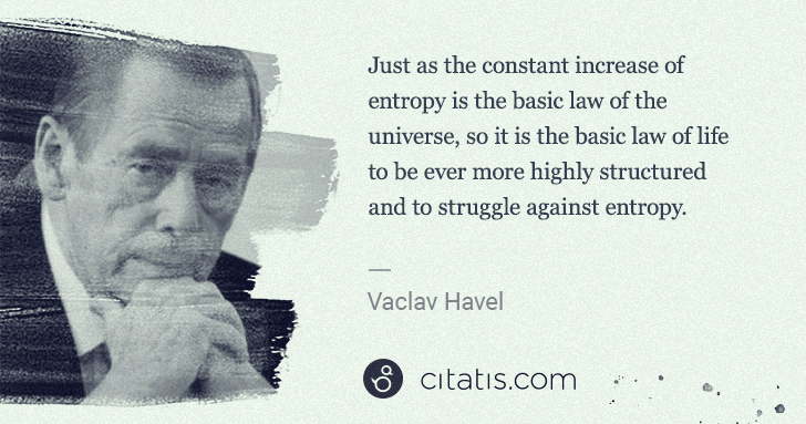 Vaclav Havel: Just as the constant increase of entropy is the basic law ... | Citatis