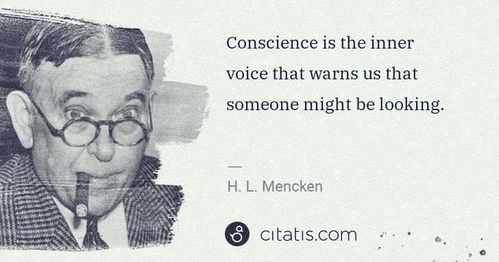 H. L. Mencken: Conscience is the inner voice that warns us that someone ... | Citatis