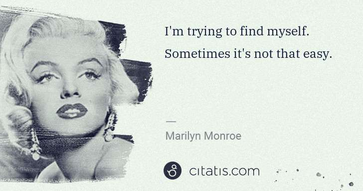 Marilyn Monroe: I'm trying to find myself. Sometimes it's not that easy. | Citatis