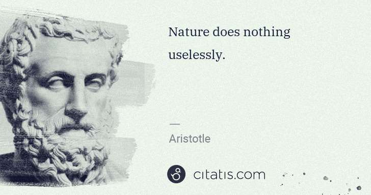 Aristotle: Nature does nothing uselessly. | Citatis