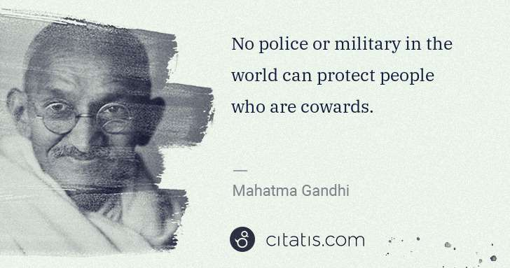 Mahatma Gandhi: No police or military in the world can protect people who ... | Citatis