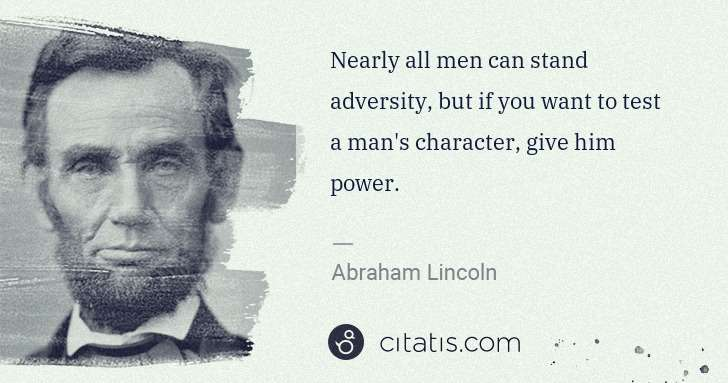 Abraham Lincoln: Nearly all men can stand adversity, but if you want to ... | Citatis
