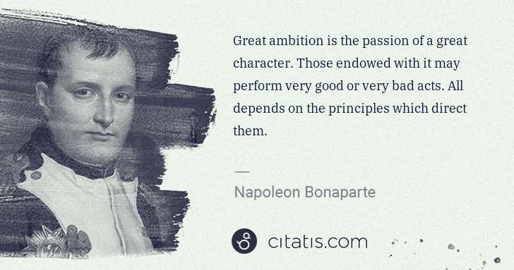 Napoleon Bonaparte: Great ambition is the passion of a great character. Those ... | Citatis