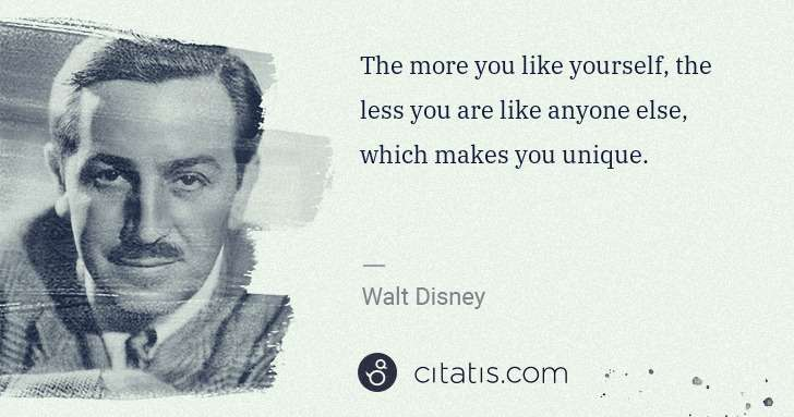 Walt Disney: The more you like yourself, the less you are like anyone ... | Citatis