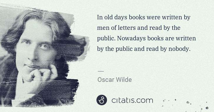 Oscar Wilde: In old days books were written by men of letters and read ... | Citatis