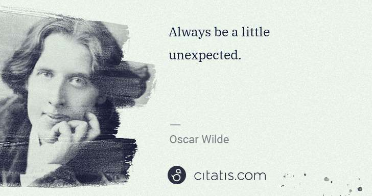 Oscar Wilde: Always be a little unexpected. | Citatis