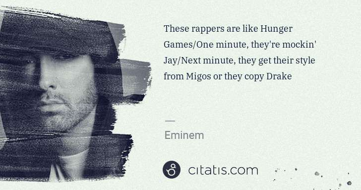 Eminem: These rappers are like Hunger Games/One minute, they're ... | Citatis