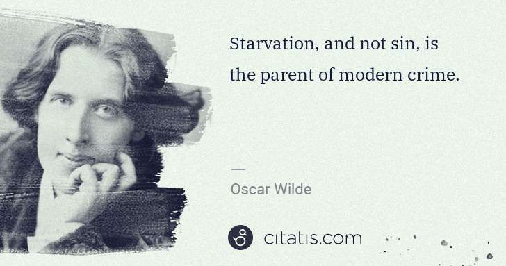 Oscar Wilde: Starvation, and not sin, is the parent of modern crime. | Citatis