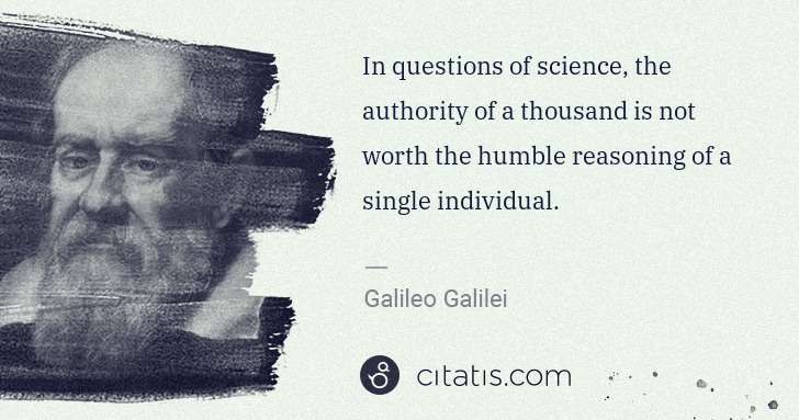 Galileo Galilei: In questions of science, the authority of a thousand is ... | Citatis
