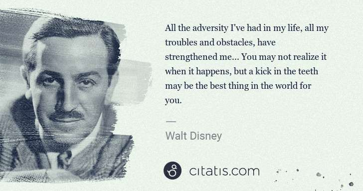 Walt Disney: All the adversity I've had in my life, all my troubles and ... | Citatis