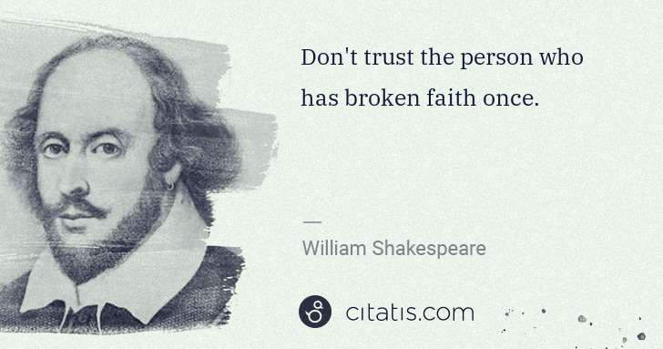 William Shakespeare: Don't trust the person who has broken faith once. | Citatis