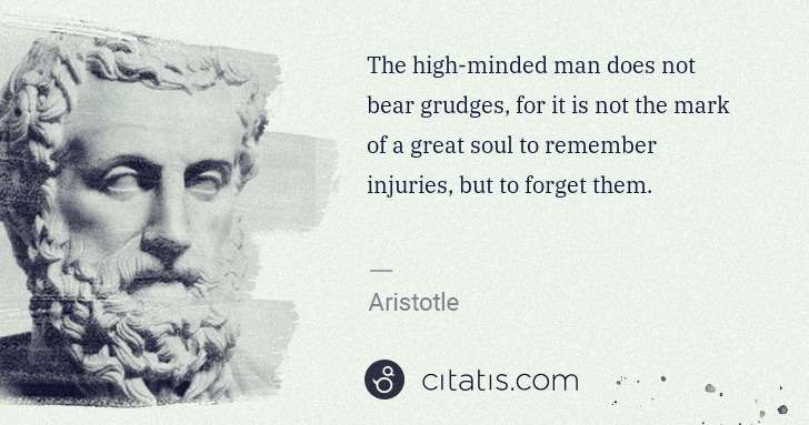 Aristotle: The high-minded man does not bear grudges, for it is not ... | Citatis